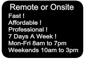 Remote or Onsite service Fast  Affordable 7 Days a week 8am to 8pm